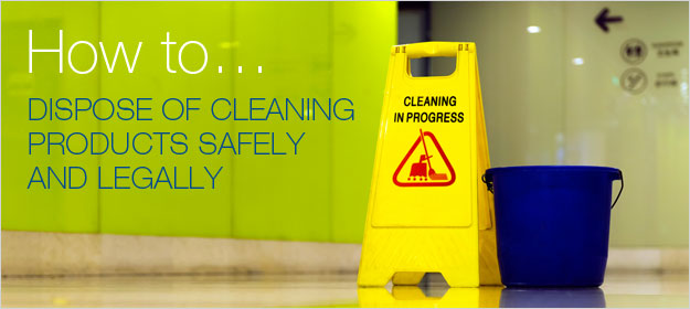 How to Dispose of Cleaning Products Safely and Legally