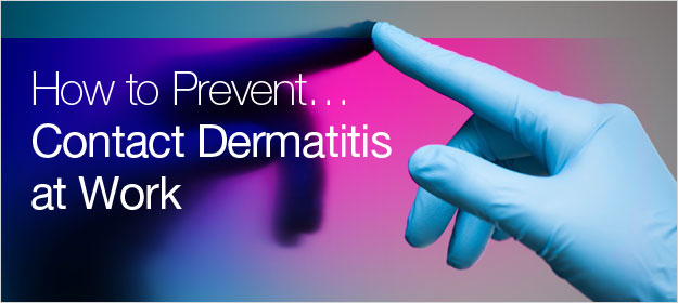How to Prevent Contact Dermatitis at Work