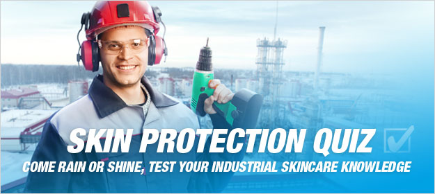 Skin Protection Quiz: Come Rain or Shine, Test Your Industrial Skincare Knowledge