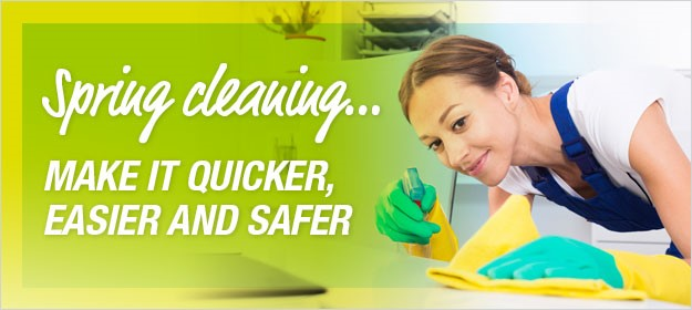 SPRING CLEANING – make it quicker, easier and safer