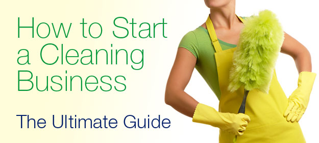 How to Start a Cleaning Business – The Ultimate Guide