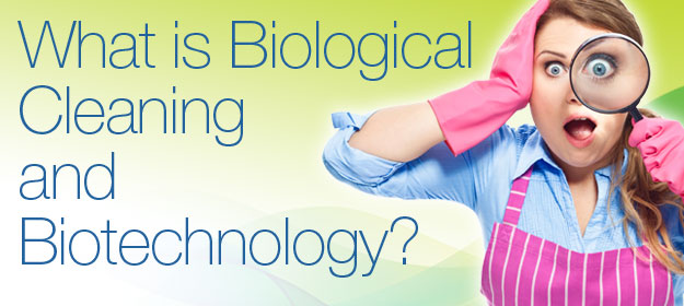 What is Biological Cleaning and Biotechnology?