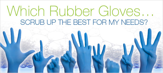 Which Rubber Gloves Scrub Up The Best For My Needs?