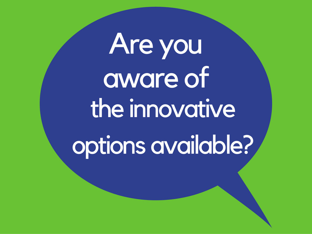 Are You Aware of the Innovative Options Available?
