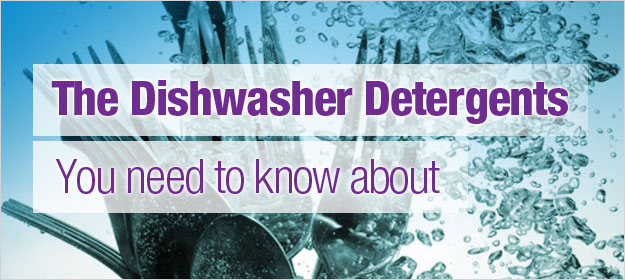 The Different Types of Dishwasher Detergents You Need to Know About