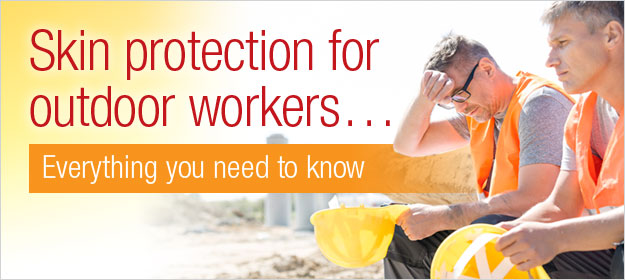 Everything You Need To Know About Skin Protection For Outdoor Workers