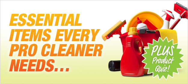 What are the Essential Items that Every Professional Cleaner Needs? PLUS Take Our Cleaning Product Quiz!