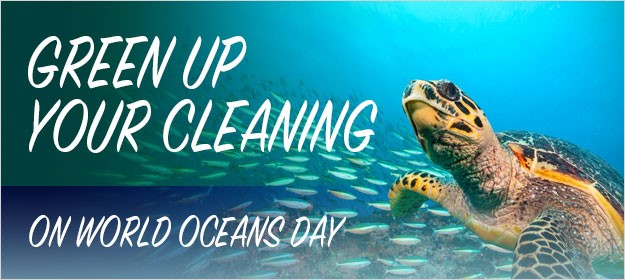 Green up your cleaning on World Oceans Day