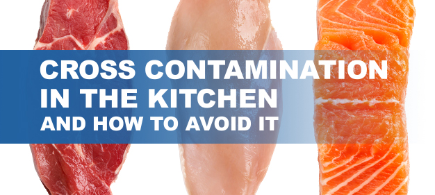 Cross Contamination in The Kitchen and How To Avoid It