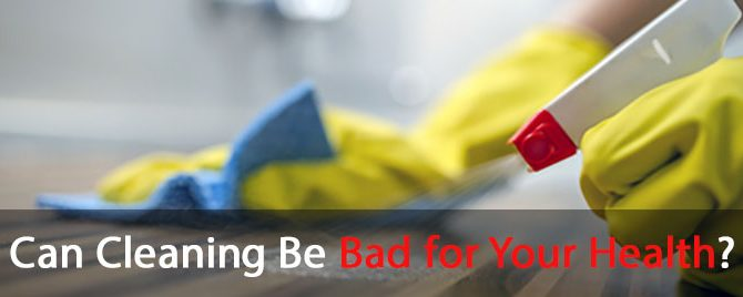 Can Cleaning Be Bad for Your Health?